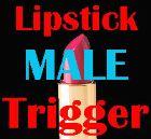 Lipstick Male trigger