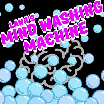 Lana's Mind Washing Machine