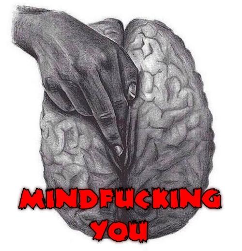 Mindfucking you