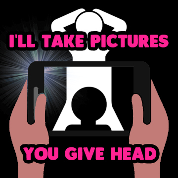 I'll take pictures You give head