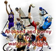 Aroused and horny by watching Sports on TV
