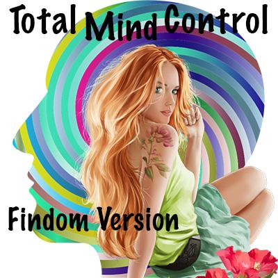 Total Mind Control FINDOM version