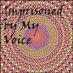 Imprisoned by my Voice