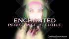Enchanted- Resistance is Futile HD