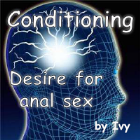 Conditioning - Desire for anal Sex