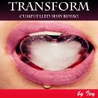 Transform-Cum fuelled Bimbo Sissy