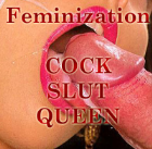 Feminization - Cock-slut-queen