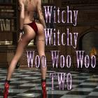 Witchy Witchy Woo Woo Woo TWO