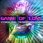 Game of LOVE Cyber-Girl Transformation