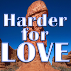 Harder for LOVE