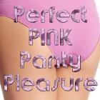 Perfect PINK Panty Pleasure