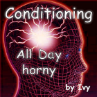 Conditioning - All day horny