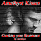 Amethyst Kisses - Cracking your Resistance