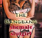 Shemale Slutgirl - The Gangbang