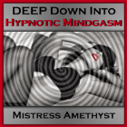 DEEP Down Into... Hypnotic Mindgasm