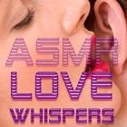 ASMR LOVE Whispers