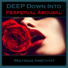 """A DEEP Down"" Into... Perpetual Arousal"